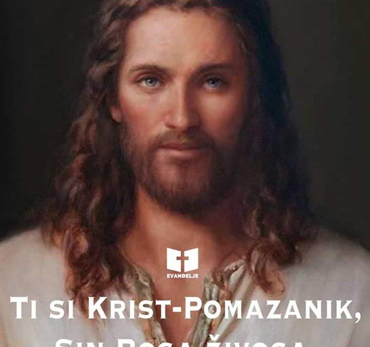 Ti si Krist-Pomazanik, Sin Boga živoga